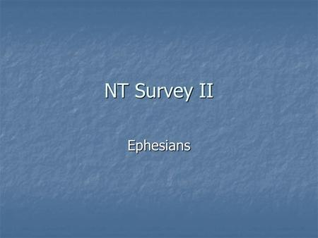 NT Survey II Ephesians. Paul's Third Journey (Acts 18:23 – 21:17) Galatians & Romans written from Corinth. 2 Corinthians written from Macedonia, after.