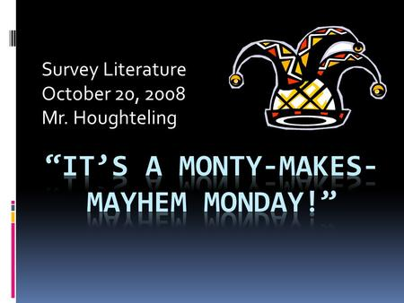 Survey Literature October 20, 2008 Mr. Houghteling.