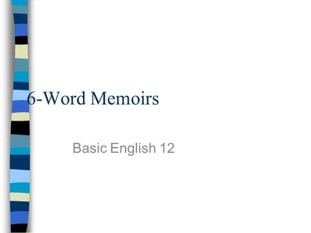 6-Word Memoirs Basic English 12. What is a memoir? A memoir is a form of autobiographical writing –Writer recalls important events in his/her life –Can.