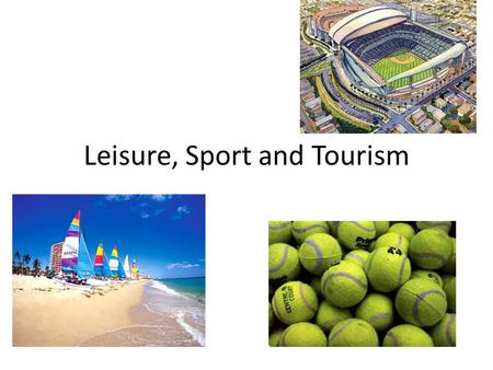 Leisure, Sport and Tourism. Students will be able to: Understand the factors that have led to the growth and changing patterns of international tourism.