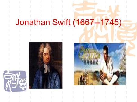 Jonathan Swift (1667--1745). Life Introduction  Jonathan Swift, a posthumous child ( 遗腹子 ), was born in Dublin, Ireland, of an English family, which.