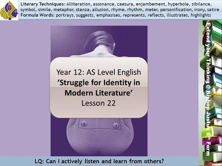 Miss L. Hamilton Extend your Bishop Justus 6 th Form Year 12: AS Level English 'Struggle for Identity in Modern Literature' Lesson 22 Year 12: