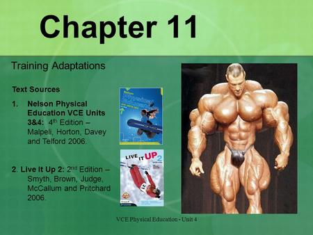 VCE Physical Education - Unit 4 Chapter 11 Training Adaptations Text Sources 1.Nelson Physical Education VCE Units 3&4: 4 th Edition – Malpeli, Horton,