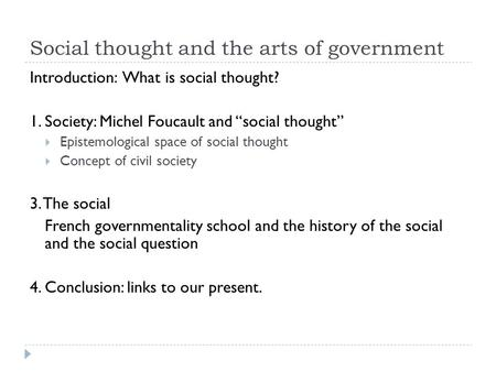 "Social thought and the arts of government Introduction: What is social thought? 1. <strong>Society</strong>: Michel Foucault and ""social thought""  Epistemological space."