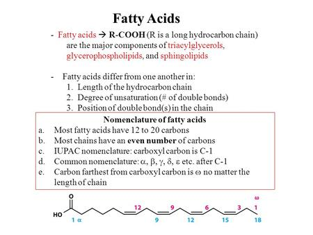 Fatty Acids - Fatty acids  R-COOH (R is a long hydrocarbon chain) are the major components of triacylglycerols, glycerophospholipids, and sphingolipids.