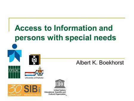 Access to Information and persons with special needs Albert K. Boekhorst.