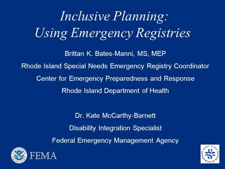 Inclusive Planning: Using Emergency Registries Brittan K. Bates-Manni, MS, MEP Rhode Island Special Needs Emergency Registry Coordinator Center for Emergency.