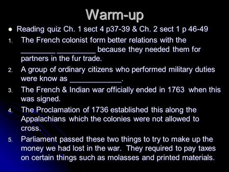 Warm-up Reading quiz Ch. 1 sect 4 p37-39 & Ch. 2 sect 1 p 46-49 Reading quiz Ch. 1 sect 4 p37-39 & Ch. 2 sect 1 p 46-49 1. The French colonist form better.