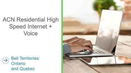 ACN Residential High Speed Internet + Voice Bell Territories: Ontario and Quebec.