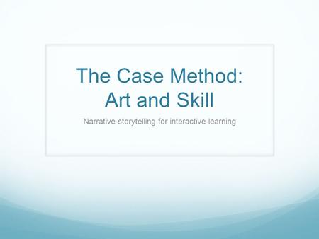The Case Method: Art and Skill Narrative storytelling for interactive learning.