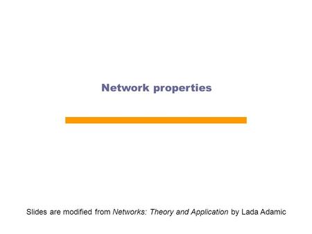Network properties Slides are modified from Networks: Theory and Application by Lada Adamic.