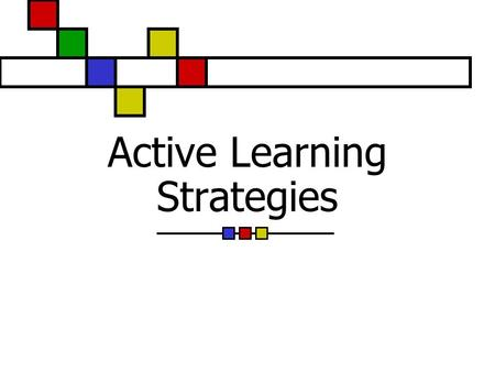 Active Learning Strategies. What is Active Learning? Instructional activities involving learners in doing things and thinking about what they are doing.