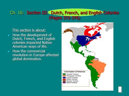 Ch. 16: Section III: Dutch, French, and English Colonies (Pages 372-376) This section is about: This section is about: How the development of Dutch, French,