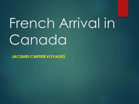 French Arrival in Canada JACQUES CARTIER VOYAGES.