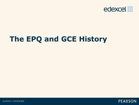 "The EPQ and GCE History. Praise for the EPQ.. 2 ""The EPQ received praise for developing many of the academic skills identified as problems… Interviewees."