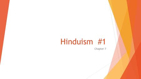 Hinduism #1 Chapter 7. Hindus  Over 900 million worldwide  Most live in India,  large numbers in Nepal, Bangladesh, Indonesia, Sri Lanka & Malaysia.
