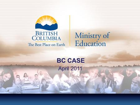 BC CASE April 2011. Ministry Update Special needs funding Updates to Manual Demographic trends Evergreen Certificate High Incidence File Review Effective.
