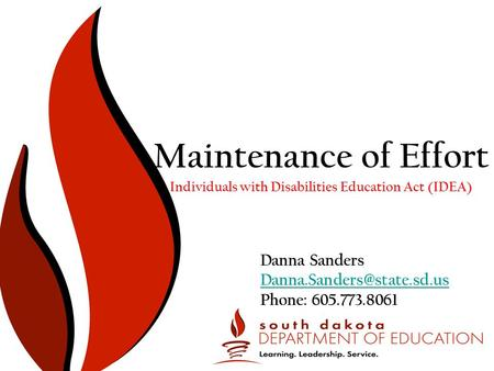 Individuals with Disabilities Education Act (IDEA) Maintenance of Effort Danna Sanders Phone: 605.773.8061.