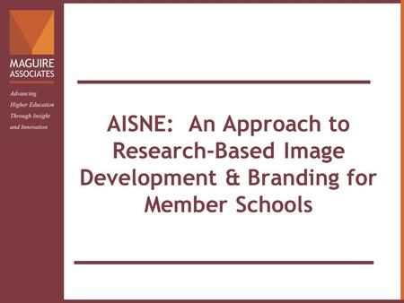 AISNE: An Approach to Research-Based Image Development & Branding for Member Schools.