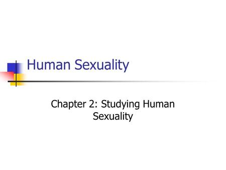 Human Sexuality Chapter 2: Studying Human Sexuality.