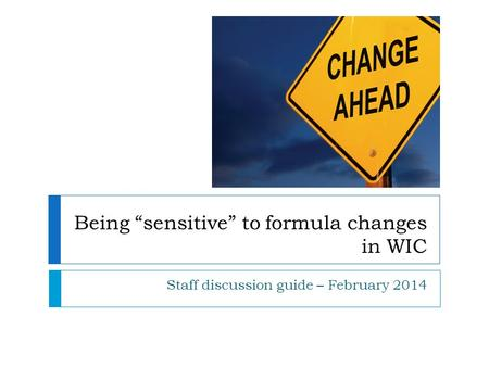"Being ""sensitive"" to formula changes in WIC Staff discussion guide – February 2014."