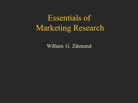 Essentials of Marketing Research William G. Zikmund.