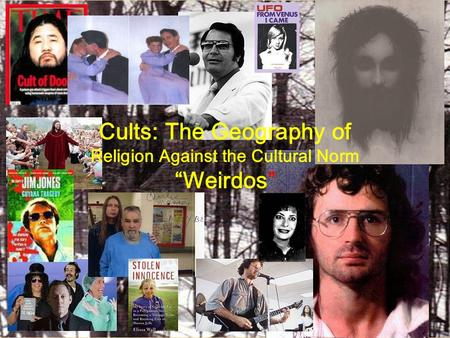 "Cults: The Geography of Religion Against the Cultural Norm ""Weirdos"""