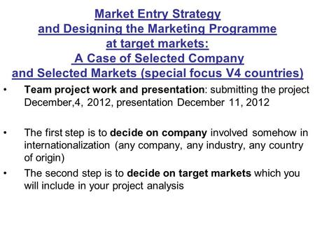 Market Entry Strategy and Designing the Marketing Programme at target markets: A Case of Selected Company and Selected Markets (special focus V4 countries)