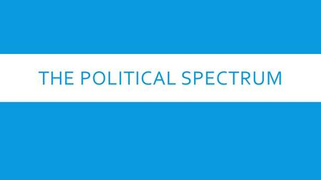 "THE POLITICAL SPECTRUM.  A political spectrum is a system of classifying different political positions  Origins of the terms ""Right Wing"" and ""Left."