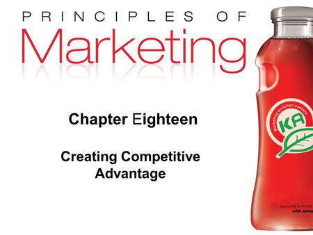Chapter 18- slide 1 Copyright © 2010 Pearson Education, Inc. Publishing as Prentice Hall Chapter Eighteen Creating Competitive Advantage.
