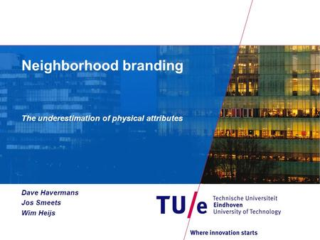 Neighborhood branding The underestimation of physical attributes Dave Havermans Jos Smeets Wim Heijs.