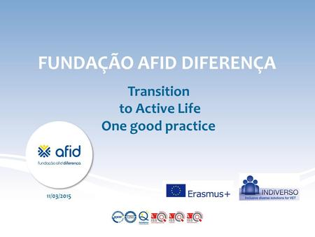 FUNDAÇÃO AFID DIFERENÇA Transition to Active Life One good practice 11/03/2015.