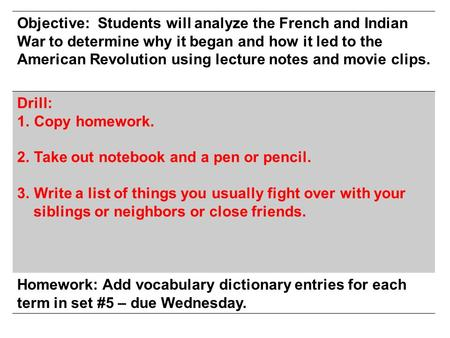 Objective: Students will analyze the French and Indian War to determine why it began and how it led to the American Revolution using lecture notes and.