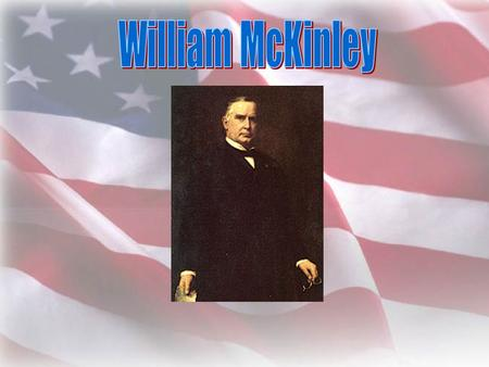 His Life Before Presidency Born: January 29, 1843 in Niles, Ohio Married to Ida Saxton McKinley Attended Allegheny College Taught in a country school.