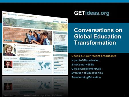 © 2009 Cisco Systems, Inc. All rights reserved.Cisco Confidential 21S Presentation 1 Conversations on Global Education Transformation Check out our recent.