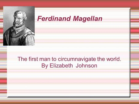 The first man to circumnavigate the world. By Elizabeth Johnson