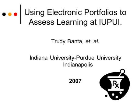 Using Electronic Portfolios to Assess Learning at IUPUI. Trudy Banta, et. al. Indiana University-Purdue University Indianapolis 2007.