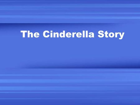 The Cinderella Story. The Cinderella Story is a famous one. Cinderella was living happily with her family when her mother died. Her father remarried.