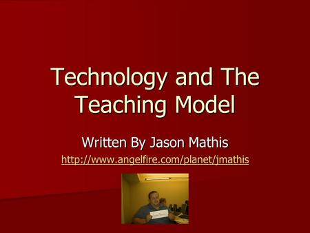 Technology and The Teaching Model Written By Jason Mathis