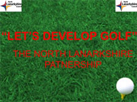 """LET'S DEVELOP GOLF"" THE NORTH LANARKSHIRE PATNERSHIP."