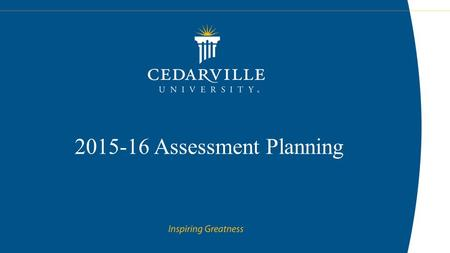 2015-16 Assessment Planning. Introduction Assessment is essential to creating a culture of continuous improvement – It provides input for the enhancement.