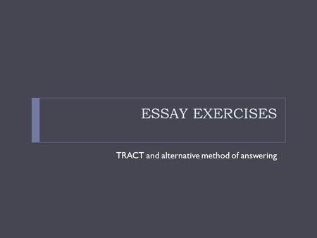 ESSAY EXERCISES TRACT and alternative method of answering.