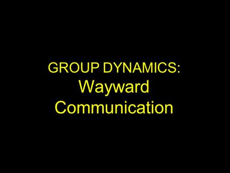 GROUP DYNAMICS: Wayward Communication. Lesson 2 Man's Response Call of God to the.