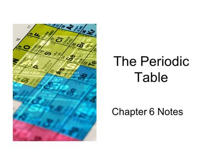 "The Periodic Table Chapter 6 Notes. History of the PT Dobereiner –German Chemist –Proposed ""triads"" in 1829: grouping of 3 elements with similar properties."