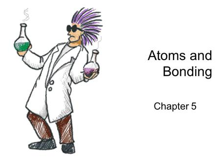 Atoms and Bonding Chapter 5.