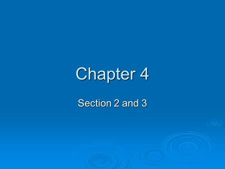Chapter 4 Section 2 and 3.