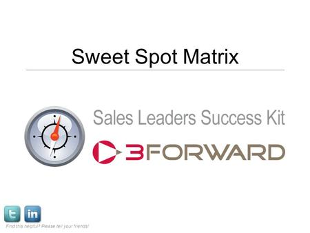 Sweet Spot Matrix Find this helpful? Please tell your friends!