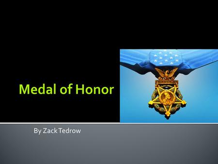By Zack Tedrow.  The medal of honor is an award for people who are in action against an enemy of the United States. It is awarded for acts of bravery.
