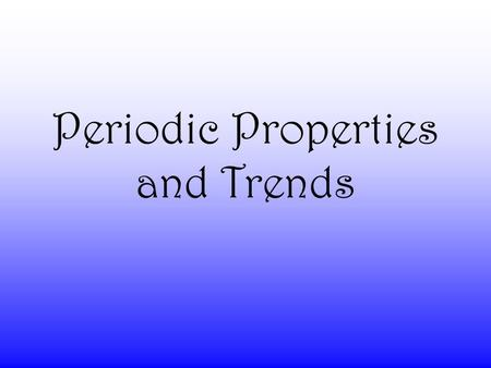 Periodic Properties and Trends Atomic Radii Size Increases going down a group.Size Increases going down a group. Because electrons are added further.