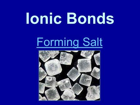 Ionic Bonds Forming Salt. How many elements are there? ~118 elements are listed on the periodic table. So does this mean there are only 118 different.